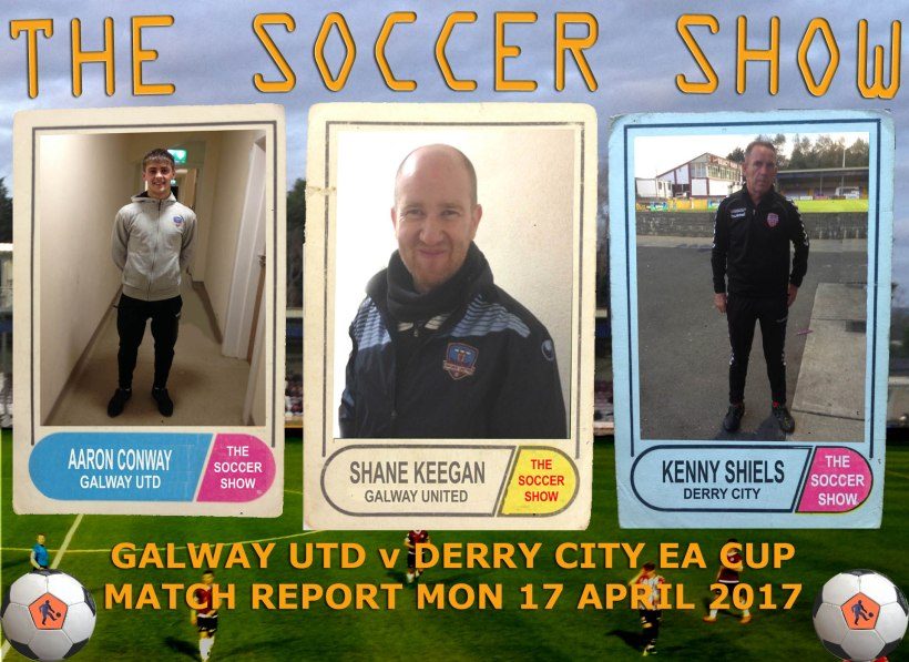 17 4 17 COVER GALWAY V DERRY EA CUP REPORT