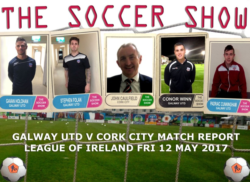 12 5 17 COVER GALWAY UTD V CORK CITY REPORT