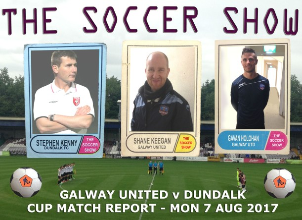 7 8 17 COVER GALWAY UTD V DUNDALK EA CUP SF REPORT